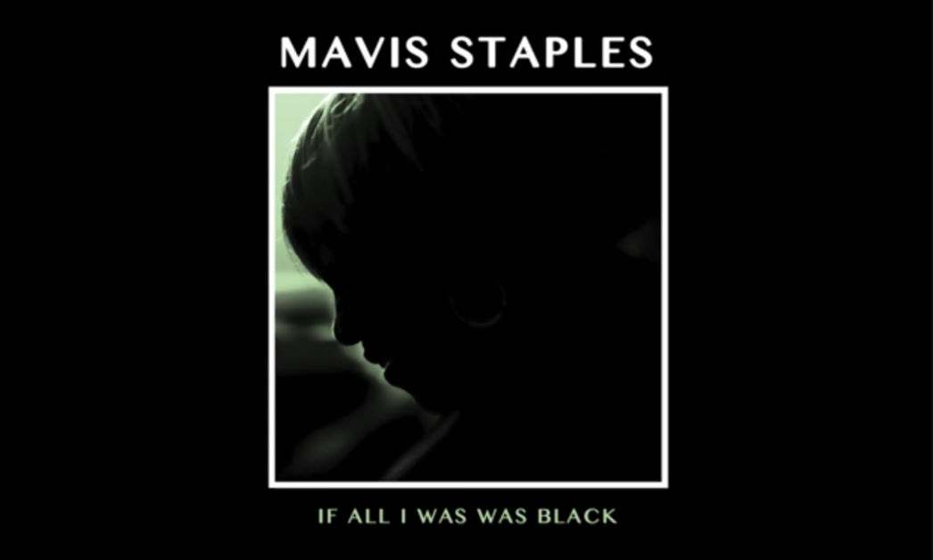 Image of Mavis Staples – If All I Was Was Black
