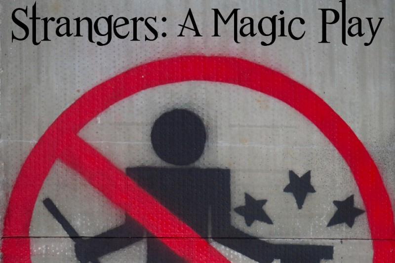 Strangers A Magic Play
