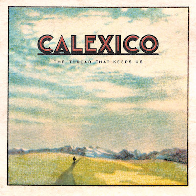 Image of Calexico – The Thread That Keeps Us