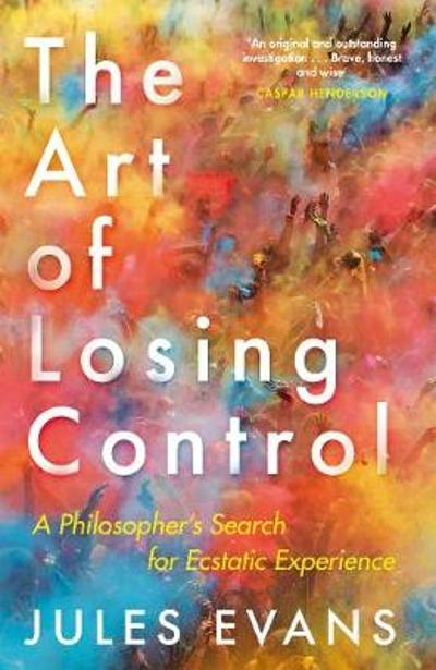 Image of Jules Evans – The Art of Losing Control