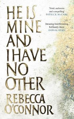 Image of Rebecca O'Connor – He Is Mine and I Have No Other