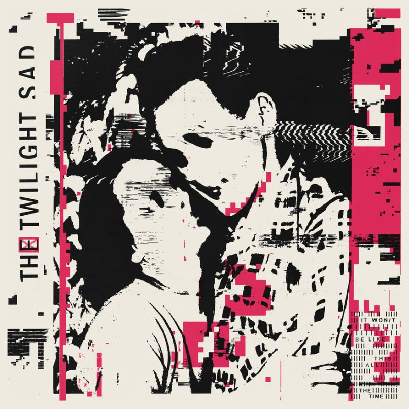Image of The Twilight Sad – It Won/t Be Like This All The Time
