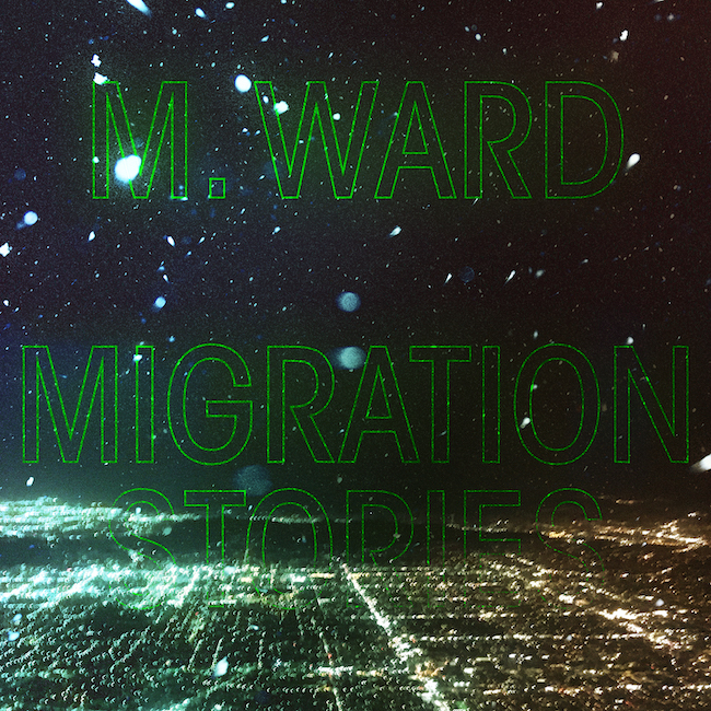 M. Ward - Migration Stories - album art 650